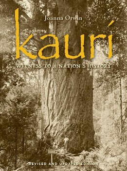 Kauri: witness to a nation's history - Joanna Orwin